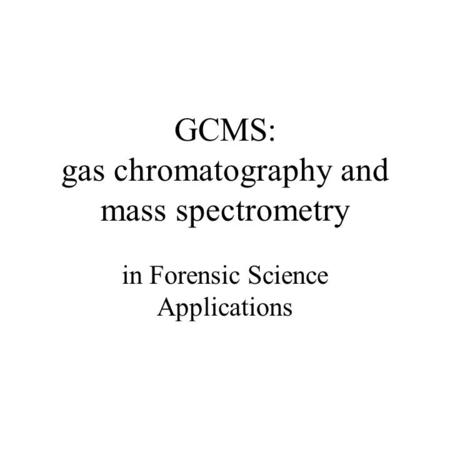GCMS: gas chromatography and mass spectrometry