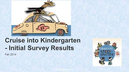 Powered by Cruise into Kindergarten - Initial Survey Results Fall, 2014.