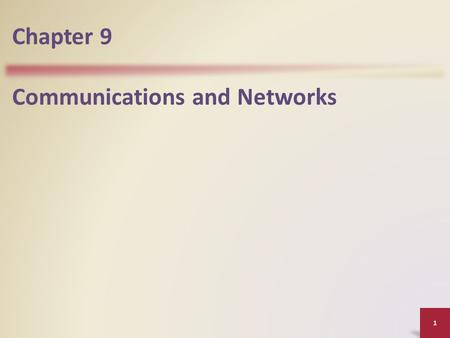 Chapter 9 Communications and Networks 1. Objectives Discuss the purpose of the components required for successful communications and identify various.