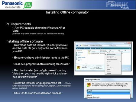Installing Offline configurator PC requirements Any PC capable of running Windows XP or Vista. (Software may work on other version but has not been tested)