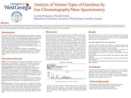 Analysis of Various Types of Gasolines by Gas Chromatography/Mass Spectrometery Courtney Richardson, Shavelle Jenkins Department of Chemistry, University.