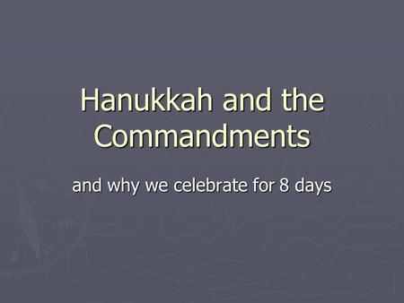 Hanukkah and the Commandments and why we celebrate for 8 days.