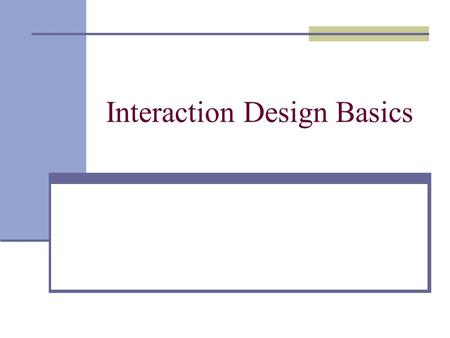 Interaction Design Basics. Overview Design involves achieving goals within constraints tradeoffs and limitations Design process has several stages and.