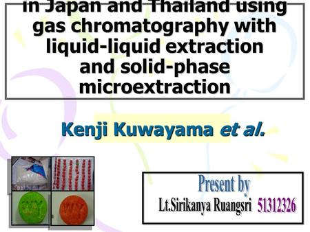Comparison and classification of methamphetamine seized in Japan and Thailand using gas chromatography with liquid-liquid extraction and solid-phase microextraction.