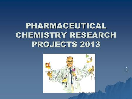 PHARMACEUTICAL CHEMISTRY RESEARCH PROJECTS 2013 ;.
