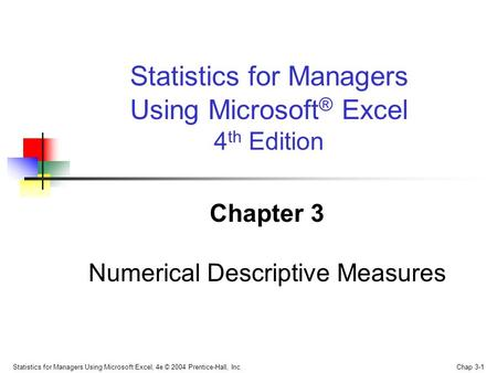 Statistics for Managers Using Microsoft Excel, 4e © 2004 Prentice-Hall, Inc. Chap 3-1 Chapter 3 Numerical Descriptive Measures Statistics for Managers.