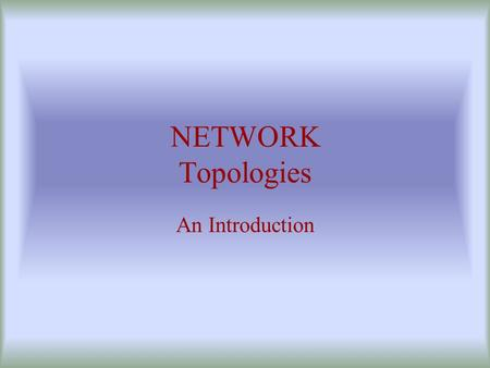 NETWORK Topologies An Introduction.