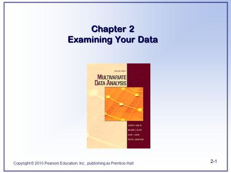 Copyright © 2010 Pearson Education, Inc., publishing as Prentice-Hall. 2-1 Chapter 2 Examining Your Data.
