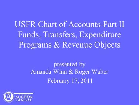 USFR Chart of Accounts-Part II Funds, Transfers, Expenditure Programs & Revenue Objects presented by Amanda Winn & Roger Walter February 17, 2011.