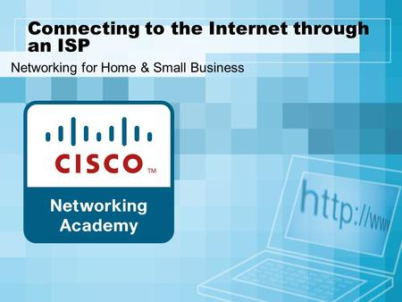 Connecting to the Internet through an ISP Networking for Home & Small Business.