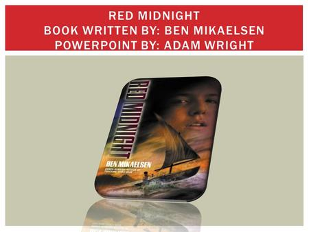 RED MIDNIGHT BOOK WRITTEN BY: BEN MIKAELSEN POWERPOINT BY: ADAM WRIGHT.