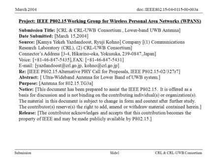 Slide1Submission doc.:IEEE802.15-04-0115-00-003a March 2004 CRL & CRL-UWB Consortium Project: IEEE P802.15 Working Group for Wireless Personal Area Networks.