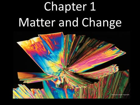 Chapter 1 Matter and Change. 1.1 - Chemistry is a Physical Science Chemistry – the study of the composition, structure, and properties of matter and the.