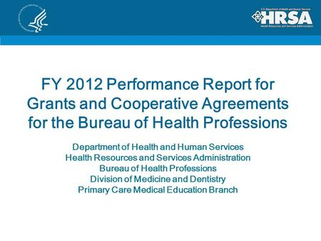 FY 2012 Performance Report for Grants and Cooperative Agreements for the Bureau of Health Professions Department of Health and Human Services Health Resources.