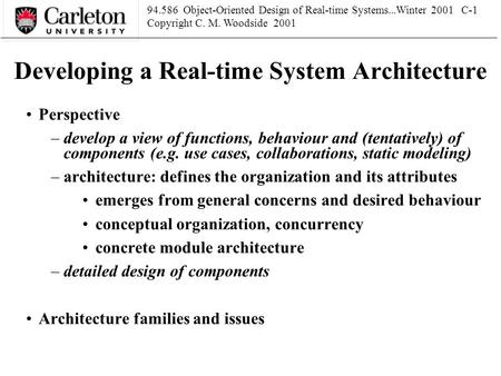 94.586 Object-<strong>Oriented</strong> Design of Real-time Systems...Winter 2001 C-1 Copyright C. M. Woodside 2001 Developing a Real-time System <strong>Architecture</strong> Perspective.