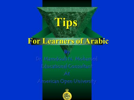 Tips For Learners of Arabic. 1 Learn the Whole Before the Part * Learn the word before isolated letters. * Learn the word before isolated sounds.