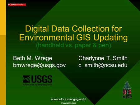 science for a changing world Digital Data Collection for Environmental GIS Updating (handheld vs. paper & pen) Beth M. Wrege
