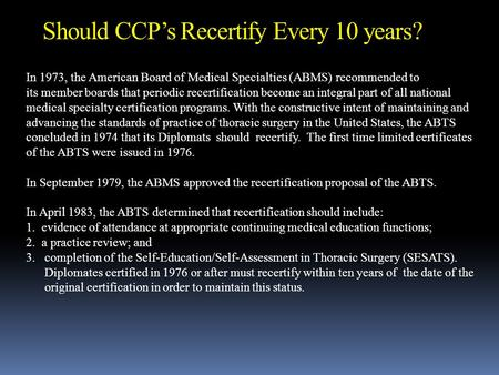 In 1973, the American Board of Medical Specialties (ABMS) recommended to its member boards that periodic recertification become an integral part of all.