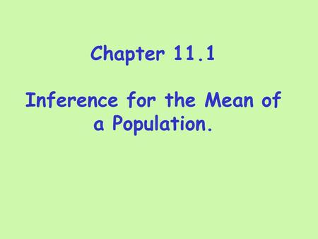 Chapter 11.1 Inference for the Mean of a Population.