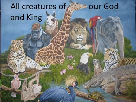 All creatures of our God