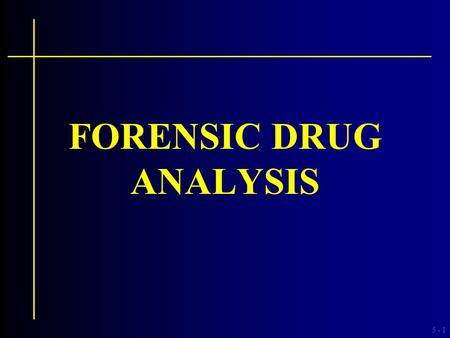 5 -1 FORENSIC DRUG ANALYSIS. 5 -2 Drug Identification The challenge comes in selecting analytical procedures that will specifically identify a drug. This.