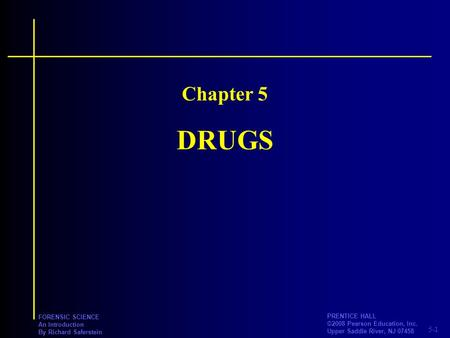 5-1 PRENTICE HALL ©2008 Pearson Education, Inc. Upper Saddle River, NJ 07458 FORENSIC SCIENCE An Introduction By Richard Saferstein DRUGS Chapter 5.