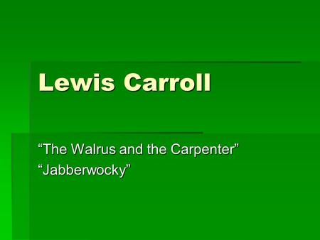 "Lewis Carroll ""The Walrus and the Carpenter"" ""Jabberwocky"""