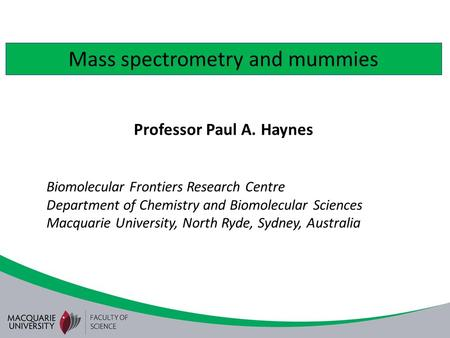 Mass spectrometry and mummies Professor Paul A. Haynes Biomolecular Frontiers Research Centre Department of Chemistry and Biomolecular Sciences Macquarie.