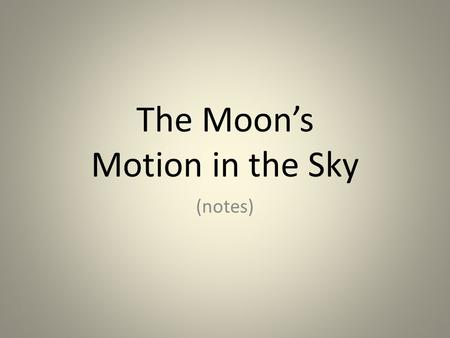 The Moon's Motion in the Sky (notes). The Moon rotates on an axis (it spins like a top) The Moon has a very slow rotation, about 28 days. (Our rotation.