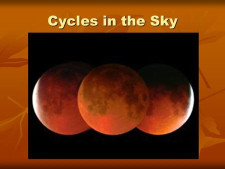 Cycles in the Sky. Essential Questions What causes the seasons? What causes the seasons? Why does the Moon go through phases? Why does the Moon go through.