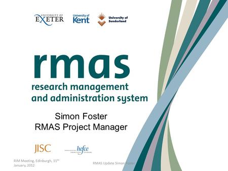 RIM Meeting, Edinburgh, 11 th January, 2012 RMAS Update Simon Foster Simon Foster RMAS Project Manager.
