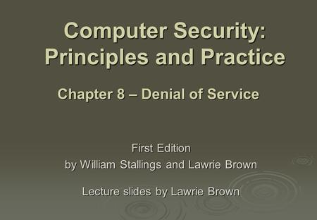 Computer Security: Principles and Practice First Edition by William Stallings and Lawrie Brown Lecture slides by Lawrie Brown Chapter 8 – Denial of Service.