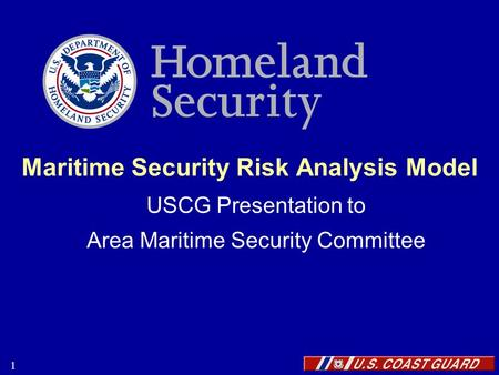 1 Maritime Security Risk Analysis Model USCG Presentation to Area Maritime Security Committee.