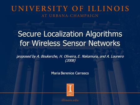 Secure Localization Algorithms for Wireless Sensor Networks proposed by A. Boukerche, H. Oliveira, E. Nakamura, and A. Loureiro (2008) Maria Berenice Carrasco.