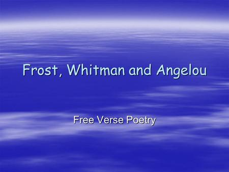 Frost, Whitman and Angelou Free Verse Poetry. Robert Frost.