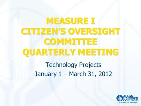 Technology Projects January 1 – March 31, 2012 MEASURE I CITIZEN'S OVERSIGHT COMMITTEE QUARTERLY MEETING.