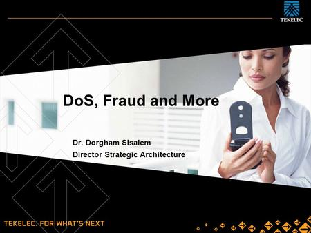 DoS, Fraud and More Dr. Dorgham Sisalem Director Strategic Architecture.