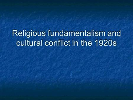 Religious fundamentalism and cultural conflict in the 1920s.