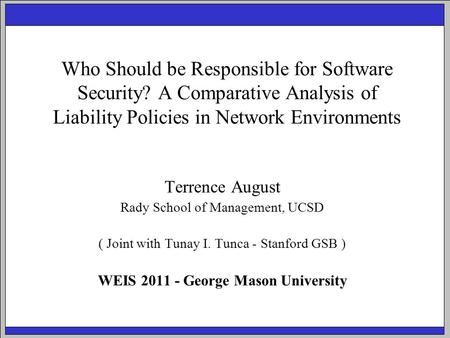 Who Should be Responsible for Software Security? A Comparative Analysis of Liability Policies in Network Environments Terrence August Rady School of Management,