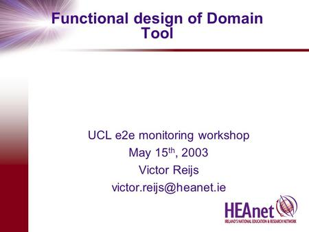 Functional design of Domain Tool UCL e2e monitoring workshop May 15 th, 2003 Victor Reijs
