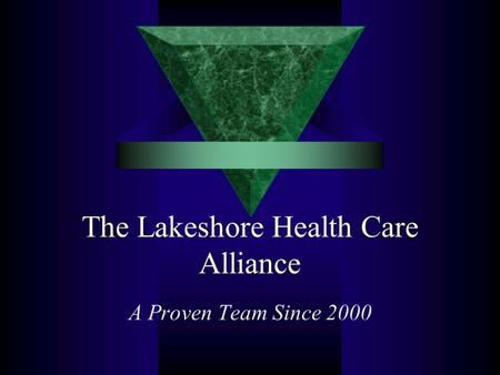 The Lakeshore Health Care Alliance A Proven Team Since 2000.