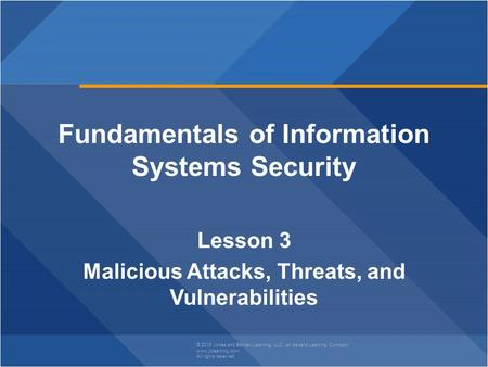 © 2015 Jones and Bartlett Learning, LLC, an Ascend Learning Company www.jblearning.com All rights reserved. Fundamentals of Information Systems Security.