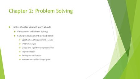 Chapter 2: Problem Solving  In this chapter you will learn about:  Introduction to Problem Solving  Software development method (SDM)  Specification.