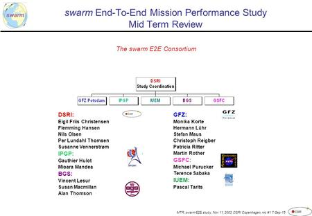 MTR, swarm E2E study, Nov 11, 2003, DSRI Copenhagen, nio #1 7-Sep-15 swarm End-To-End Mission Performance Study Mid Term Review The swarm E2E Consortium.