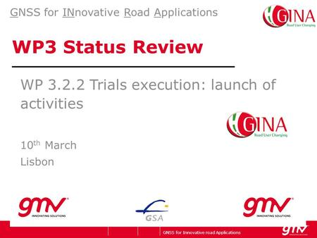 GNSS for Innovative road Applications Company's logo WP3 Status Review WP 3.2.2 Trials execution: launch of activities 10 th March Lisbon GNSS for INnovative.