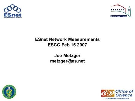 1 ESnet Network Measurements ESCC Feb 15 2007 Joe Metzger