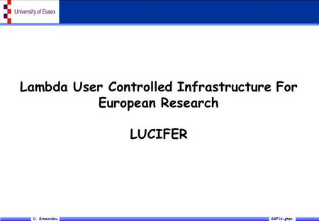 GGF16-ghpnD. Simeonidou Lambda User Controlled Infrastructure For European Research LUCIFER.