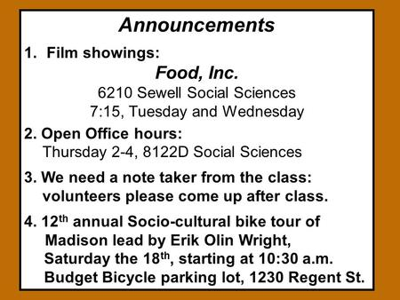 Announcements 1.Film showings: Food, Inc. 6210 Sewell Social Sciences 7:15, Tuesday and Wednesday 2. Open Office hours: Thursday 2-4, 8122D Social Sciences.