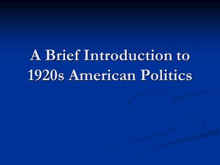 A Brief Introduction to 1920s American Politics. A Brief Intro to 1920s Politics Warren G. Harding was elected as President in 1920 He is remembered for.