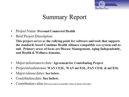 Summary Report Project Name: Personal Connected Health Brief Project Description: This project serves as the rallying point for software and tools that.